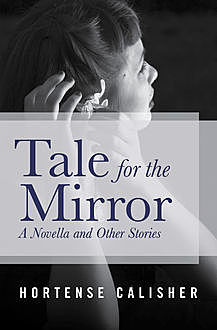 Tale for the Mirror, Hortense Calisher