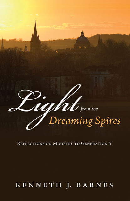 Light from the Dreaming Spires, Kenneth J. Barnes