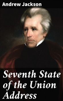 Seventh State of the Union Address, Andrew Jackson