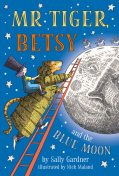 Mr Tiger, Betsy and the Blue Moon, Sally Gardner