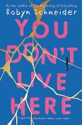 You Don't Live Here, Robyn Schneider