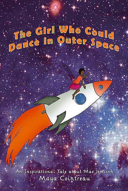 The Girl Who Could Dance in Outer Space – An Inspirational Tale About Mae Jemison, Maya Cointreau