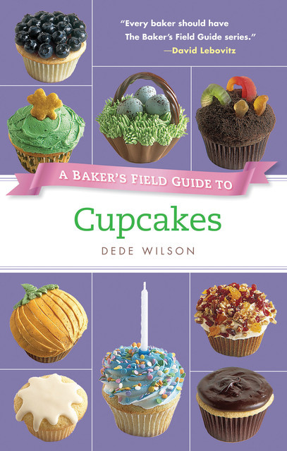 A Baker's Field Guide to Cupcakes, Dede Wilson
