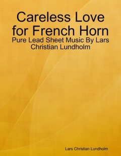 Careless Love for French Horn – Pure Lead Sheet Music By Lars Christian Lundholm, Lars Christian Lundholm