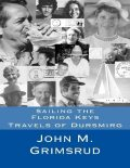 Sailing the Florida Keys: Travels of Dursmirg, John M.Grimsrud