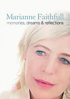 Memories, Dreams and Reflections, Marianne Faithfull