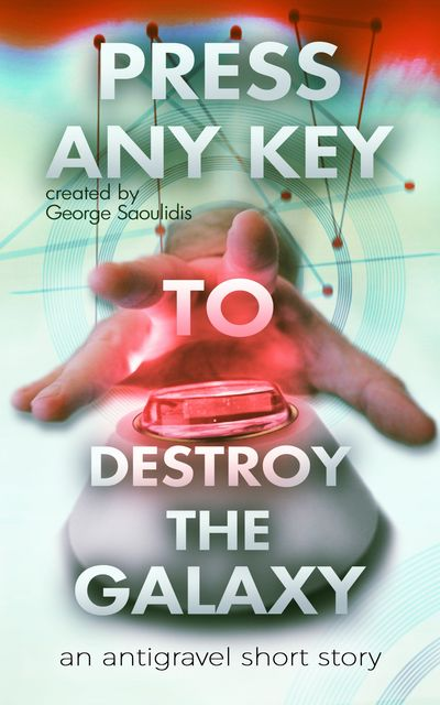 Press Any Key To Destroy The Galaxy, George Saoulidis