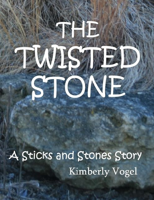 The Twisted Stone: A Sticks and Stones Story: Number 5, Kimberly Vogel