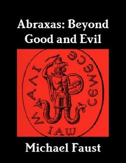 Abraxas: Beyond Good and Evil, Michael Faust