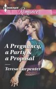 A Pregnancy, a Party & a Proposal, Teresa Carpenter