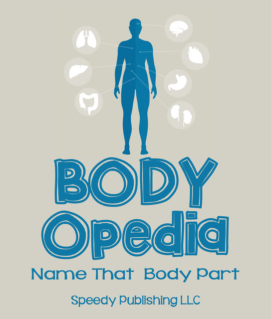 Body-OPedia Name That Body Part, Speedy Publishing