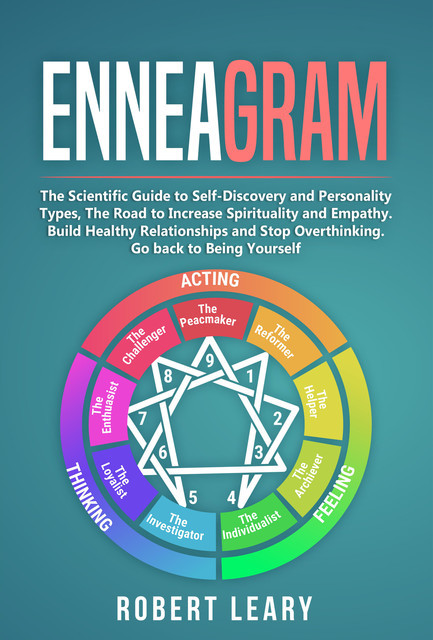 Enneagram: The Scientific Guide to Self-Discovery and Personality Types, The Road to Increase Spirituality and Empathy. Build Healthy Relationships and Stop Overthinking. Go back to Being Yourself, Robert Leary