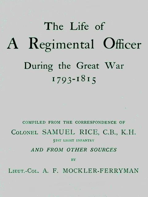 The Life of a Regimental Officer During the Great War, 1793–1815, A.F.Mockler-Ferryman