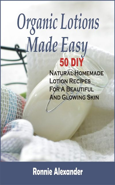 Organic Lotions Made Easy, Ronnie Alexander