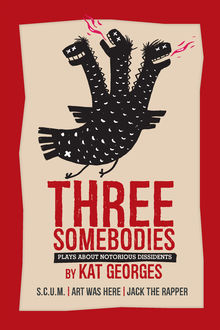 Three Somebodies: Plays about Notorious Dissidents, Kat Georges