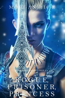 Rogue, Prisoner, Princess (Of Crowns and Glory—Book 2), Morgan Rice