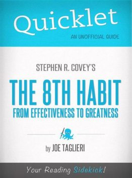 Quicklet on Stephen R. Covey's The 8th Habit: From Effectiveness to Greatness (CliffsNotes-like Book Summary), Joseph Taglieri