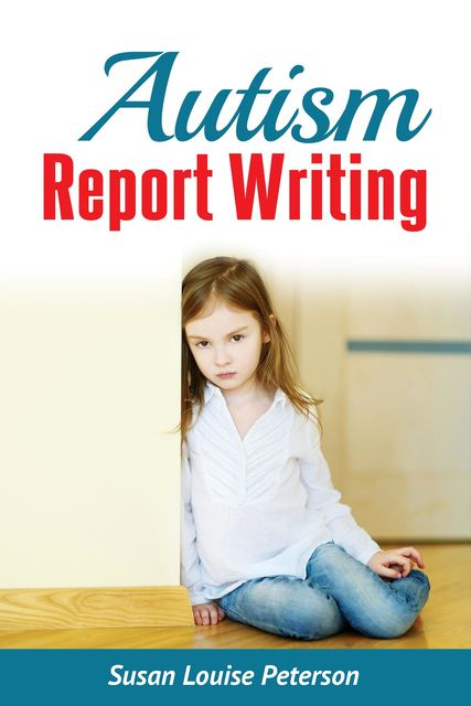 Autism Report Writing, Susan Louise Peterson