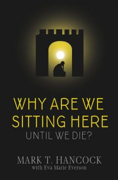 Why Are We Sitting Here Until We Die, Eva Marie Everson, Mark Hancock