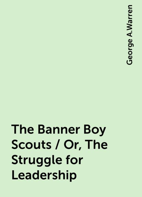 The Banner Boy Scouts / Or, The Struggle for Leadership, George A.Warren