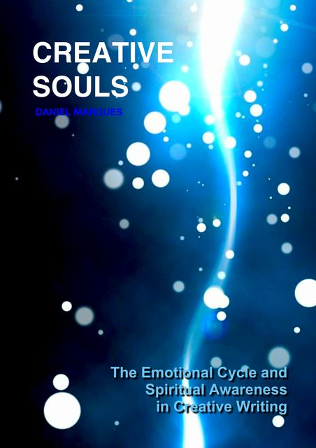 Creative Souls: The Emotional Cycle and Spiritual Awareness in Creative Writing, Daniel Marques