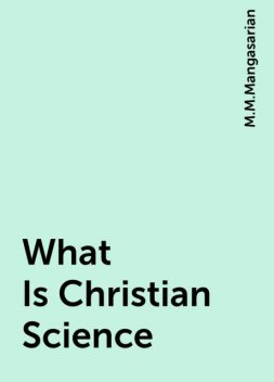 What Is Christian Science, M.M.Mangasarian