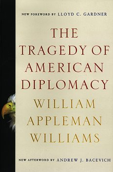 The Tragedy of American Diplomacy (50th Anniversary Edition), William Williams