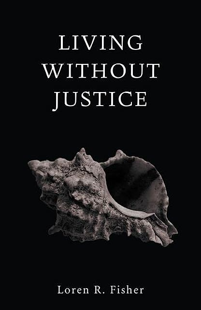 Living without Justice, Loren Fisher