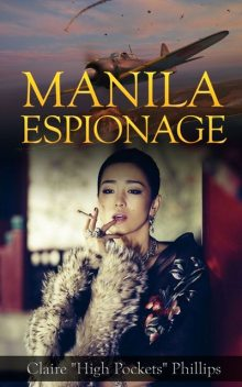"Manila Espionage, Claire ""High Pockets"" Phillips, Myron B. Goldsmith"