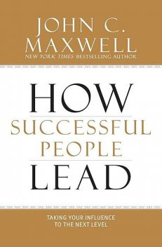 How Successful People Lead: Taking Your Influence to the Next Level, John, Maxwell