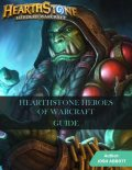 Hearthstone Heroes of Warcraft Game Guide, Josh Abbott