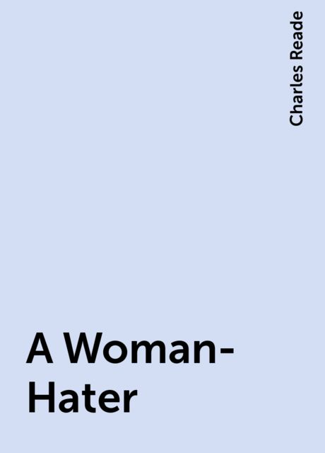 A Woman-Hater, Charles Reade