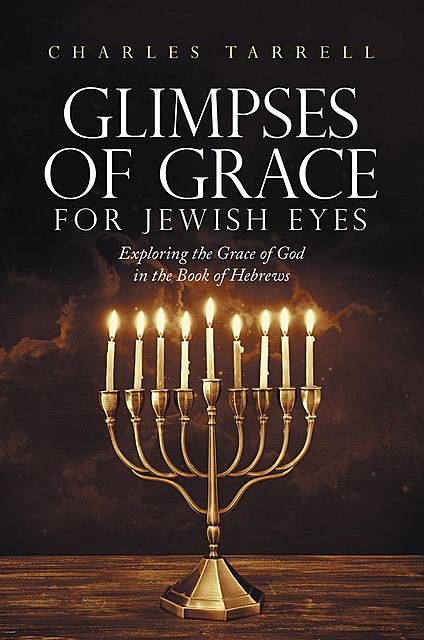 Glimpses of Grace for Jewish Eyes, Charles Tarrell
