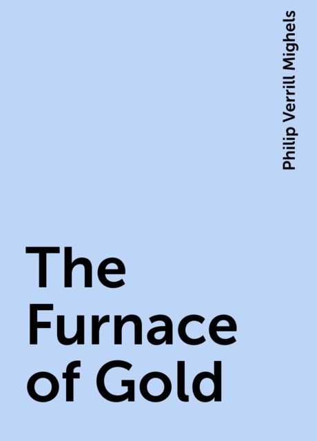 The Furnace of Gold, Philip Verrill Mighels