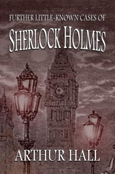 Further Little-Known Cases of Sherlock Holmes, Arthur Hall