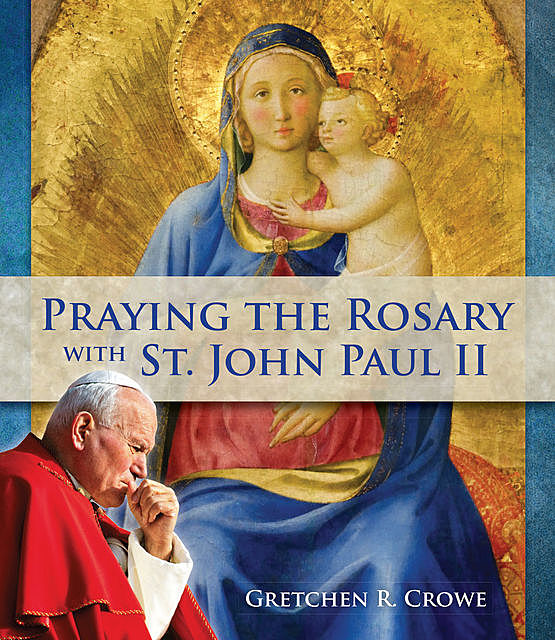 Praying the Rosary with St. John Paul II, Gretchen Crowe