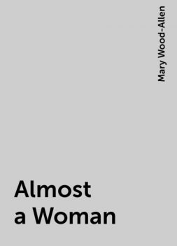 Almost a Woman, Mary Wood-Allen