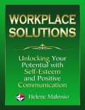 Workplace Solutions: Unlocking Your Potential With Self Esteem and Positive Communication, Helene Malmsio
