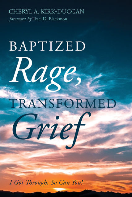 Baptized Rage, Transformed Grief, Cheryl A. Kirk-Duggan