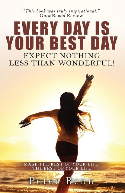 EVERY DAY IS YOUR BEST DAY, Peter Benn