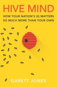 Hive Mind: How Your Nation's IQ Matters So Much More Than Your Own, Garett Jones