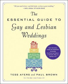 The Essential Guide to Gay and Lesbian Weddings, Paul Brown, Tess Ayers