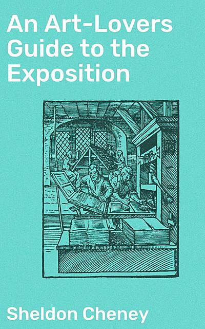 An Art-Lovers Guide to the Exposition, Sheldon Cheney