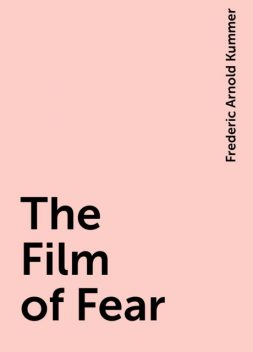 The Film of Fear, Frederic Arnold Kummer