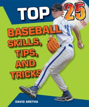 Top 25 Baseball Skills, Tips, and Tricks, David Aretha