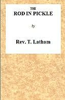 The Rod in Pickle; or, An Answer to the Appeal of John Church, the Obelisk Preacher, T. Latham