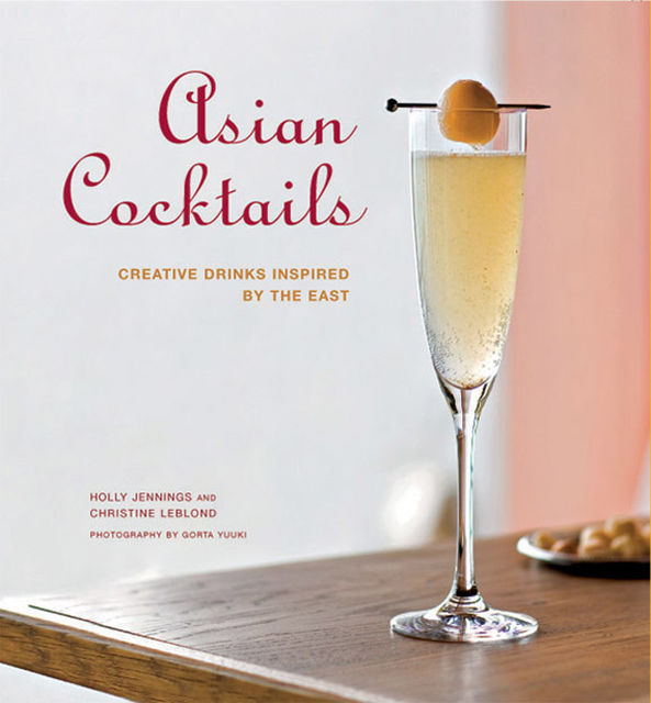 Asian Cocktails, Christine Leblond, Holly Jennings