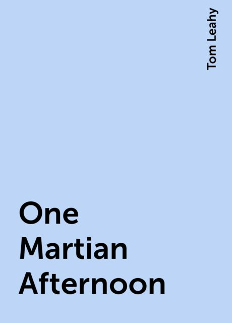 One Martian Afternoon, Tom Leahy