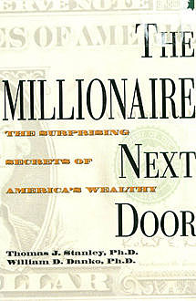 The Millionaire Next Door: Surprising Secrets of America's Wealthy, Thomas Stanley