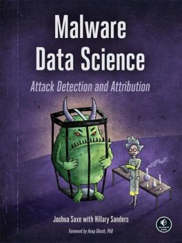 Malware Data Science: Attack Detection and Attribution, Hillary Sanders, Joshua Saxe